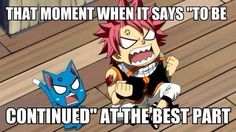 "Yes! Gawd, I hate that! The dreaded, ""To be continued""! But that's with any anime or show"