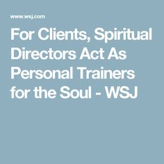 For Clients, Spiritual Directors Act As Personal Trainers for the Soul - WSJ