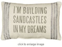 """Sandcastles Vintage Sack Pillow @the beach house: Sandcastles Vintage Sack Pillow of super-soft linen like fabric with the message: I'm Building Sandcastles In My Dreams. 15"""" x 10"""", Cloth 100% cotton, Filling 100% polyester. $15.95. Availability: Out of stock. More coming soon! Available for pre-order."""