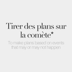 Tirer des plans sur la comète - literally: To draw up plans on the comet