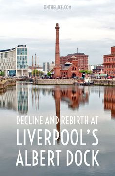 The decline and rebirth of the Albert Dock, Liverpool's biggest tourist attraction, going from industrial port to home of museums, restaurants and bars.