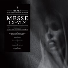 Ulver - Messe I.X-VI.X (2013). Review: http://www.sputnikmusic.com/review/59300/Ulver-Messe-I.X-VI.X/