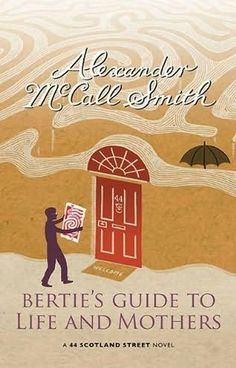 Bertie's Guide to Life and Mothers by Alexander McCall Smith. The ninth book in the 44 Scotland Street series.