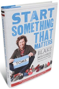 start something that matters: by the founder of toms shoes (brian)