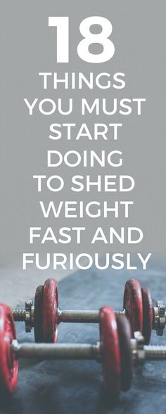 18 things you must start doing if you want to lose weight fast and furiously.