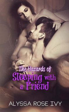 The Hazards of Sleeping with a Friend! Coming March 26, 2015!