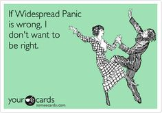 If Widespread Panic is wrong, I don't want to be right.