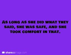 As long as she did what they said, she was safe, and she took comfort in that.
