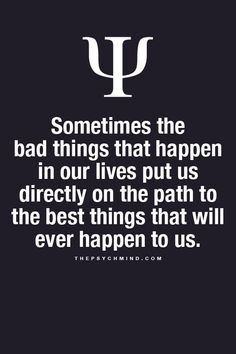 Very True. Sometimes bad things can open a door.