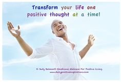 Transform your life one positive thought at a time! I would love to hear in the comments what positive thought you would like to keep in mind today!  Mine is that I am thankful that I have a forum to share my thoughts with such wonderful people who share my message of positive living! Thank you!