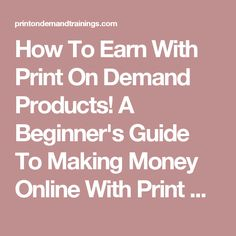 How To Earn With Print On Demand Products! A Beginner's Guide To Making Money Online With Print On Demand Products http://telework.tcdmcs.com/beginners-guide-to-print-on-demand-selling