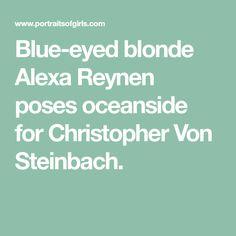Blue-eyed blonde Alexa Reynen poses oceanside for Christopher Von Steinbach.