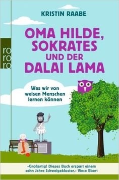 Inside - Mind Hack - The book Grandma Hilde, Socrates and the Dalai Lama – What we can learn from wise people from Kri - Dalai Lama, Girl Life Hacks, Girls Life, Teaching Reading, Learning, K Om, Wise People, Quotation Marks, Mind Tricks