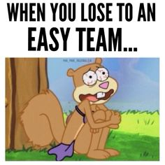 This is so true I think this is the face I get during our tournaments
