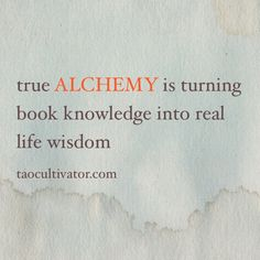 true ALCHEMY is turning book knowledge into real life wisdom #alchemy #knowledge #wisdom #reallife #taoism #daoism