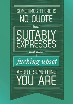 Sometimes there is no quote that suitably expresses just how fucking upset you are. Art Print #quotes #poster