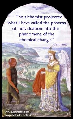 """""""The Alchemist projected what, I have called the process of individuation into the phenomena of the chemical change."""" ~Carl Jung"""