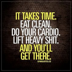 Fitness citát - fitness quote - it takes time, eat clean, do your cardio, lift heavy shit and you will get there! Sport Motivation, Weight Loss Motivation Quotes, Health Motivation, Workout Motivation, Thin Motivation, Lifting Motivation, Motivation Success, Weight Loss Inspiration, Motivation Inspiration