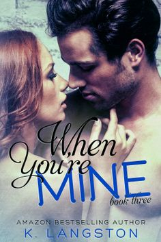 Book Crazy: Cover Reveal  Giveaway: When You're Mine [Mine 03] by K. Langston!