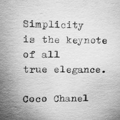 Simplicity is the keynote of all true elegance - Coco Chanel