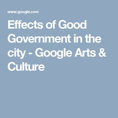 Effects of Good Government in the city - Google Arts & Culture