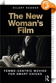 """The New Woman's Film    :  With the chick flick arguably in decline, film scholars may well ask: what has become of the woman's film? Little attention has been paid to the proliferation of films, often from the independent sector, that do not sit comfortably in either the category of popular culture or that of high art––films that are perhaps the corollary of the middle-brow novel, or """"smart-chick flicks"""". This book seeks to fill this void by focusing on the steady stream of films abou..."""
