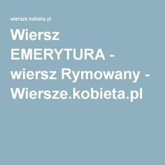 Wiersz EMERYTURA - wiersz Rymowany - Wiersze.kobieta.pl