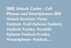 IMEI Unlock Codes – Cell Phones and Smartphones SIM Unlock Services! #imei #unlock, #cell #phone #unlock, #unlock #codes, #mobile #phone #unlock #codes, #smartphone #unlock, #network # http://vps.nef2.com/imei-unlock-codes-cell-phones-and-smartphones-sim-unlock-services-imei-unlock-cell-phone-unlock-unlock-codes-mobile-phone-unlock-codes-smartphone-unlock-network/  # Welcome to SafeUnlockCode! Are you looking to unlock your mobile phone to use it with Any GSM SIM card worldwide? If yes…