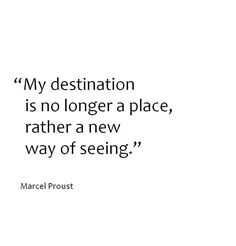 My destination is no longer a place, rather a new way of seeing. — Proust | #INTJ