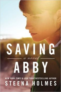 Saving Abby: Steena Holmes: 9781503934160: Amazon.com: Books