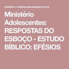 Ministério Adolescentes: RESPOSTAS DO ESBOÇO - ESTUDO BÍBLICO: EFÉSIOS