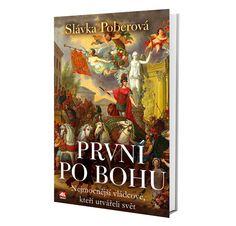 PRVNÍ PO BOHU - nejmocnější vládcové, kteří utvářeli svět, autor Slávka Poberová