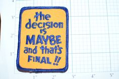 The Decision is Maybe and That's Final Indecisive Funny Conversation Starter Vintage Clothing Patch e7 by AwesomeWares on Etsy