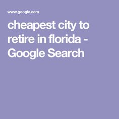 cheapest city to retire in florida - Google Search