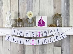 Let's get ship faced banner See more here: https://www.etsy.com/listing/189475223/nautical-bachelorette-banner-lets-get?ref=shop_home_active_1&ga_search_query=lets%2Bget