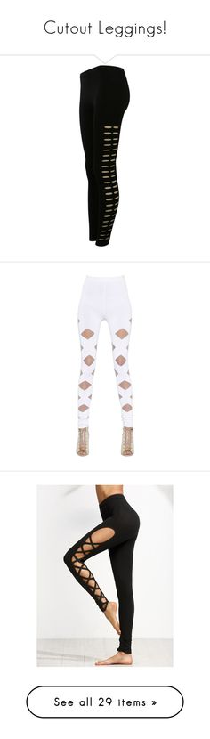 """""""Cutout Leggings!"""" by qwertyuiop-sparta ❤ liked on Polyvore featuring pants, leggings, bottoms, black, stretch trousers, side cut out leggings, stretch pants, cut-out pants, legging pants and white"""