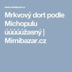 Mrkvový dort podle Michopulu úúúúúžasný   Mimibazar.cz