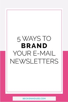 5 Ways to Brand Your E-mail Newsletters — Beckon House Design Co.