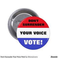 Don't Surrender Your Voice Vote! Button Wear this button to remind family and friends to vote. Voting is your chance to have your voice heard. It's your official choice that you make in an election. When we choose not to vote we surrender that right and surrender our voice to someone else. All of our voices matter. Voting is the most fundamental and sacred right of our democracy. This was inspired by President Obama's American Idol Finale message on April 7, 2016 to encourage people to vote.