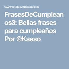 FrasesDeCumpleanos3: Bellas frases para cumpleaños Por @Kseso