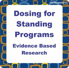 Your Therapy Source - www.YourTherapySource.com: Dosing for Standing Programs