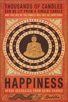 """""""Thousands of candles can be lit from a single candle and the life of the candle will not be shortened. Happiness never decreases from being shared"""" - Buddha. Share happiness and feel your own happiness grow! The Words, Way Of Life, The Life, Pop Art Poster, Print Poster, Mantra, Motto, Best Quotes, Favorite Quotes"""