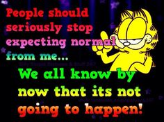 Stop expecting normal from me funny quotes quote garfield lol funny quote funny quotes humor