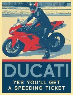 """Ducati. Yes you'll get a speeding ticket."" Worth it."