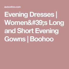Evening Dresses | Women's Long and Short Evening Gowns | Boohoo Women's Evening Dresses, Boohoo, Shopping