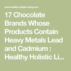 17 Chocolate Brands Whose Products Contain Heavy Metals Lead and Cadmium : Healthy Holistic Living