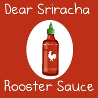 Dear Sriracha Rooster Sauce - this comic never gets old, no matter how many times i look at it. ;)