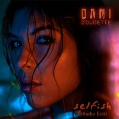 Toronto based Pop Artist Dani Doucette is Back to Soothe your Soul with her Song 'Selfish (Radio Edit)' #LatestPopSong #PopMusic #RnBSong #SpotifyMusic #TorontobasedPopArtist #PopSinger #DaniDoucette #thetunesclub