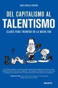 DEL CAPITALISMO AL TALENTISMO - JUAN CARLOS CUBEIRO, comprar el libro en tu librería online Casa del Libro