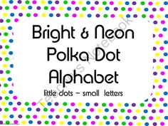Bright and Neon Polka Dot Alphabet (little dots - little letters)